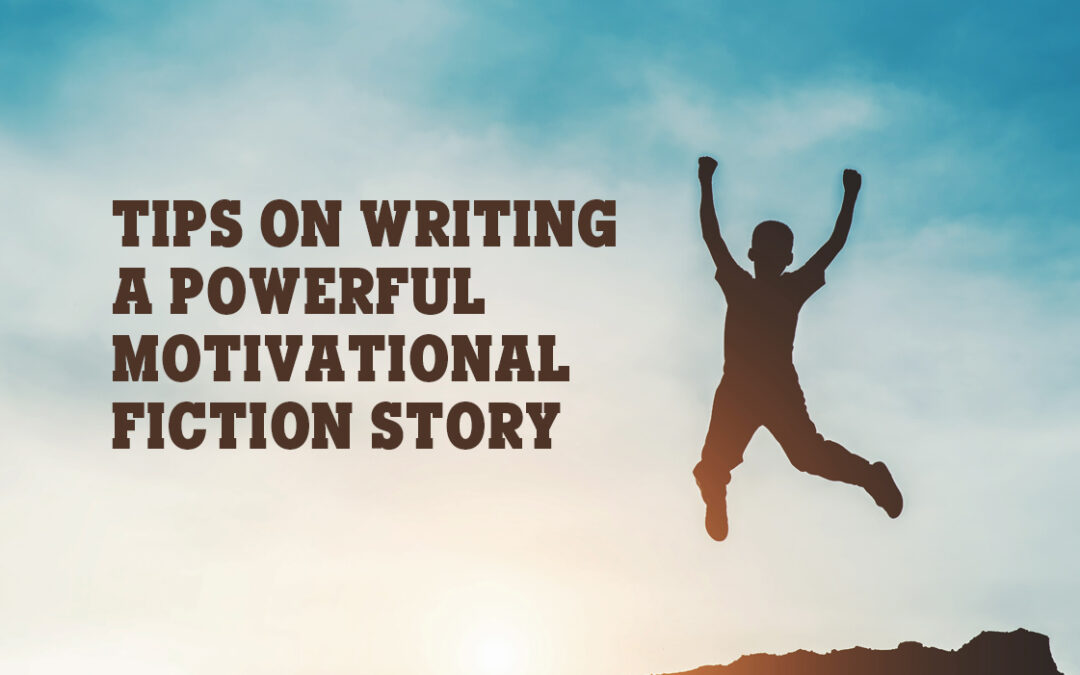 Tips on Writing a Powerful Motivational Fiction Story